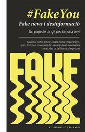 #fakeyou - Fake News I Desinformacio. Monopolis De La Manipulacio Informativa I Retallades De Llibertat D'expressio - Simona Levi