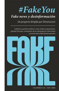 #fakeyou - Fake News Y Desinformacion - Monopolios De La Manipulacion Informativa Y Recortes De Libertad De Expresion - Simona Levi