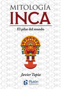 MITOLOGIA INCA - EL PILAR DEL MUNDO
