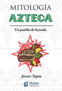 MITOLOGIA AZTECA - UN PUEBLO DE LEYENDA