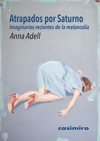 Atrapados Por Saturno - Imaginarios Recientes De La Melancolia - Anna Adell Creixell