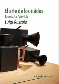 ARTE DE LOS RUIDOS, EL - LA MUSICA FUTURISTA