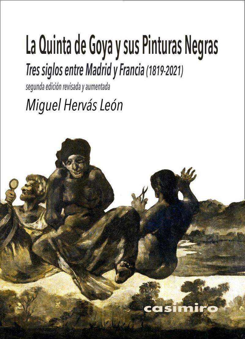 LA QUINTA DE GOYA Y SUS PINTURAS NEGRAS: 2ª ED AUMENTADA - TRES SIGLOS ENTRE MADRID Y FRANCIA (1819-2021)