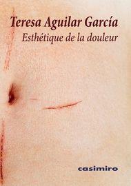 Esthetique De La Douleur - Teresa Aguilar Garcia