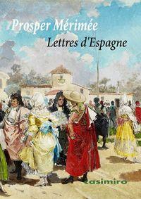 Lettres D'espagne - Prosper Merimee