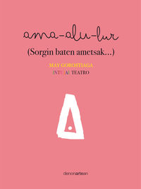 AMA-ALU-LUR (SORGIN BATEN AMETSAK. .. )