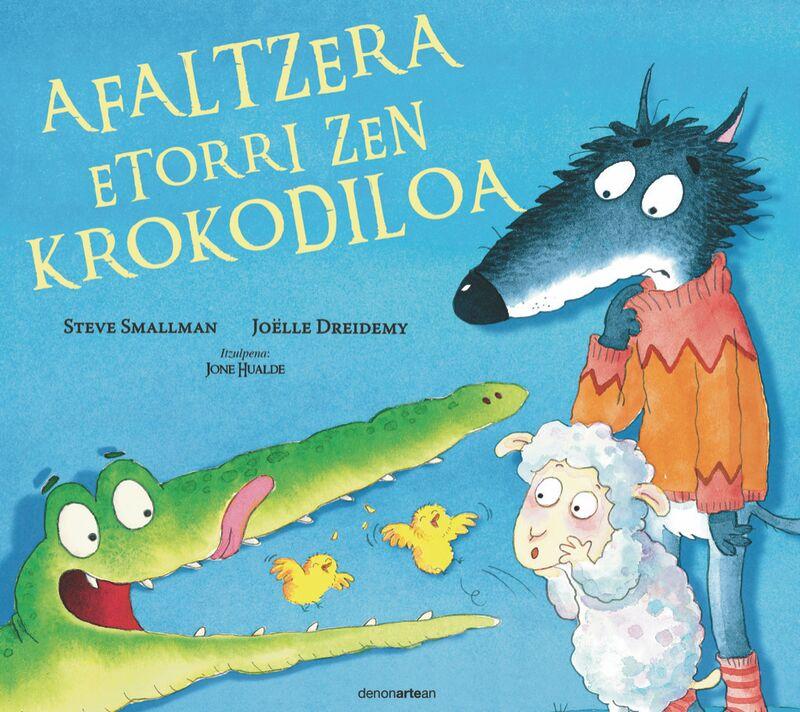 afaltzera etorri zen krokodiloa - Steve Smallman / Joelle Dreidemy (il. )