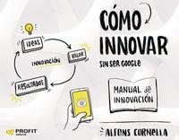 Como Innovar. .. Sin Ser Google - Alfon Cornella