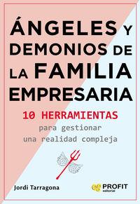 ANGELES Y DEMONIOS DE LA FAMILIA EMPRESARIA - 10 HERRAMIENTAS PARA GESTIONAR UNA REALIDAD COMPLEJA