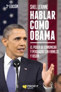 (2 ED) HABLAR COMO OBAMA - EL PODER DE COMUNICAR Y PERSUADIR CON FIRMEZA Y VISION