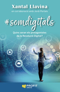 SOMDIGITALS - QUINS SERAN ELS PROTAGONISTES DE LA REVOLUCIO DIGITAL