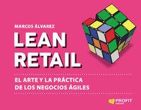 LEAN RETAIL - EL ARTE Y LA PRACTICA DE LOS NEGOCIOS AGILES