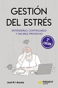 GESTION DEL ESTRES - ENTENDERLO, CONTROLARLO Y SACARLE PROVECHO