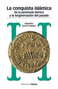 Conquista Islamica De La Peninsula Iberica Y La Tergiversacion Del Pasado, La - Del Catastrofismo Al Negacionismo - Alejandro Garcia Sanjuan