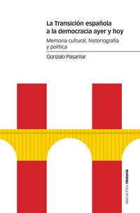 TRANSICION ESPAÑOLA A LA DEMOCRACIA AYER Y HOY, LA - MEMORIA CULTURAL, HISTORIOGRAFIA Y POLITICA