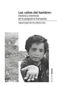 Años Del Hambre, Los - Historia Y Memoria De La Posguerra Franquista - Miguel Angel Del Arco Blanco