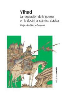 Yihad - La Regulacion De La Guerra En La Doctrina Islamica Clasica - Alejandro Garcia Sanjuan