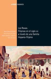 ROXAS, LOS - FILIPINAS EN EL SIGLO XIX A TRAVES DE UNA FAMILIA DE INDIANOS