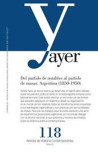 REVISTA AYER 118 - DEL PARTIDO DE NOTABLES AL PARTIDO DE MASAS: ARGENTINA (1850-1950)