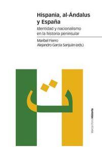 hispania, al-andalus y españa - identidad y nacionalismo en la historia peninsular - Maribel Fierro Bello / Alejandro Garcia Sanjuan