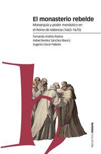 monasterio rebelde, el - monarquia y poder monastico en el reino de valencia (1665-1670) - Ferando Andres Robres
