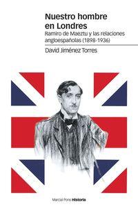 nuestro hombre en londres - ramiro de maeztu y las relaciones angloespañolas (1898-1936) - David Jimenez Torres