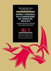 España Y Portugal En La Encrucijada Del Teatro Del Siglo Xvi - Estudios Dedicados Al Profesor Miguel Angel Perez Priego - Aa. Vv.