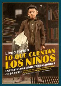 Lo Que Cuentan Los Niños - Entrevistas A Niños Trabajadores (1930-1931) - Elena Fortun