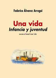 Una Vida - Infancia Y Juventud - Federico Alvarez