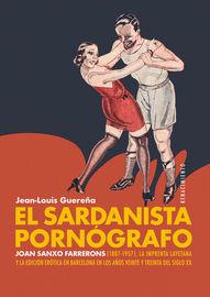 SARDANISTA PORNOGRAFO, EL - JOAN SANXO FARRERONS (1887-1957) , LA IMPRENTA LAYETANA Y LA EDICION EROTICA EN BARCELONA EN LOS AÑOS VEINTE Y TREINTA DEL SIGLO XX