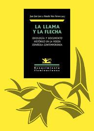 Llama Y La Flecha, La - Ideologia Y Documento Historico En La Poesia Española Contemporanea - Juan Jose Lanz (ed. ) / Natalia Vara Ferrero (ed. )
