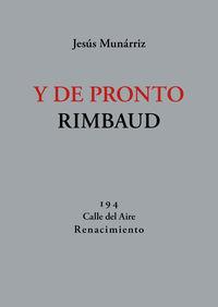 Y DE PRONTO RIMBAUD - 66 NUEVOS POEMAS