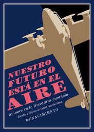 Nuestro Futuro Esta En El Aire - Aviones En La Literatura Española (1911-1936) - Estudio Y Antologia - Aa. Vv.