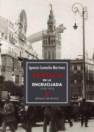 Sevilla En La Encrucijada (1930-1970) - Ignacio Camacho Martinez