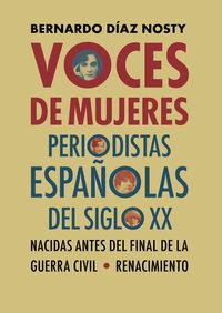 Voces De Mujeres - Periodistas Españolas Del Siglo Xx Nacidas Antes Del Final De La Guerra Civil - Bernardo Diaz Nosty