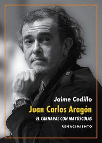Juan Carlos Aragon - El Carnaval Con Mayusculas - Jaime Cedillo