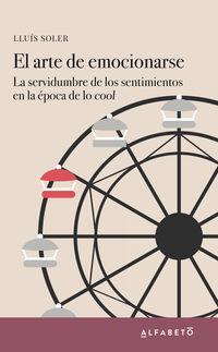 ARTE DE EMOCIONARSE, EL - LA SERVIDUMBRE DE LOS SENTIMIENTOS EN LA EPOCA DE LO COOL
