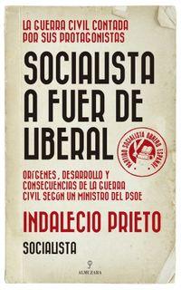 Socialista A Fuer De Liberal - Indalecio Prieto