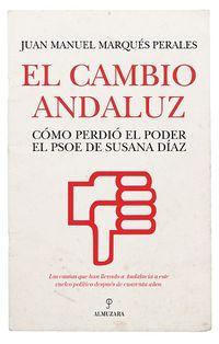 CAMBIO ANDALUZ, EL - COMO PERDIO EL PODER EL PSOE DE SUSANA DIAZ