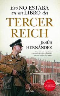 Eso No Estaba En Mi Libro Del Tercer Reich - Jesus Hernandez