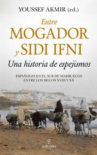Entre Mogador Y Sidi Ifni - Una Historia De Espejismos - Youssef Akmir