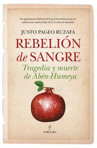 Rebelion De Sangre - Tragedia Y Muerte De Aben-Humeya - Justo Pageo Ruzata