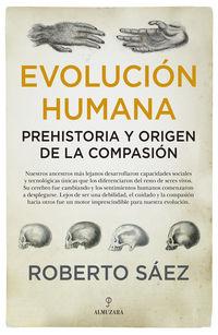 Evolucion Humana - Prehistoria Y Origen De La Compasion - Roberto Saez Martin