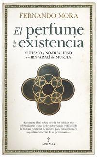 PERFUME DE LA EXISTENCIA, EL - SUFISMO Y NO-DUALIDAD EN IBN ARABI DE MURCIA