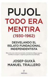 PUJOL - TODO ERA MENTIRA (1930-1962)