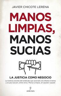 Manos Limpias, Manos Sucias - Javier Chicote Lerena