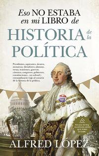 Eso No Estaba En Mi Libro De Historia De La Politica - Alfredo Lopez