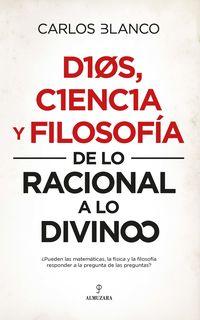 Dios, Ciencia Y Filosofia - De Lo Racional A Lo Divino - Carlos Blanco Perez