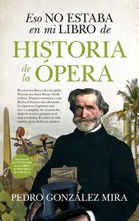 Eso No Estaba En Mi Libro De Historia De La Opera - Pedro Gonzalez Mira