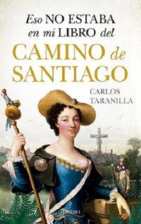 Eso No Estaba En Mi Libro Del Camino De Santiago - Carlos Taranilla